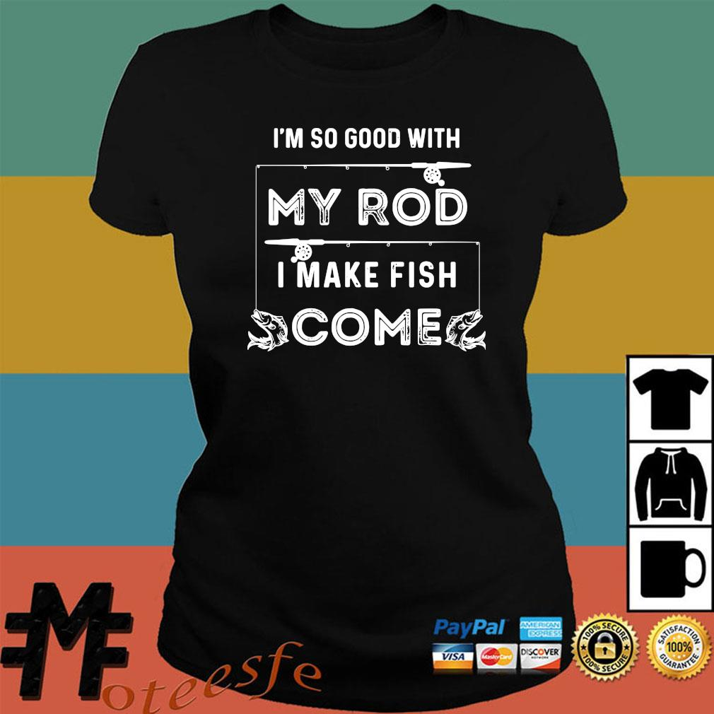 So Good with my Rod T-shirt