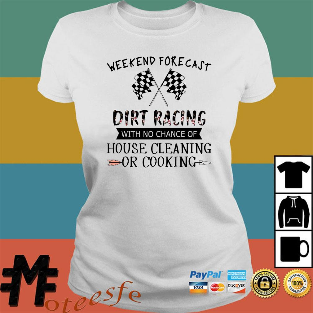 Weekend Forecast Dirt Racing With No Chance Of House Cleaning Or Cooking Shirt Ladies Shirt